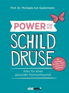 Power für die Schilddrüse - Axt-Gadermann, Michaela