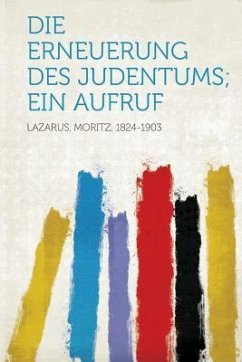 Die Erneuerung Des Judentums; Ein Aufruf - Lazarus, Moritz