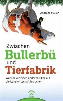 Zwischen Bullerbü und Tierfabrik - Möller, Andreas