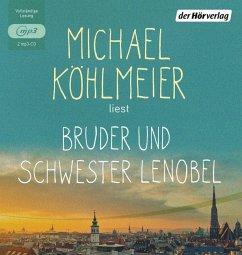 Bruder und Schwester Lenobel, 2 MP3-CD - Köhlmeier, Michael