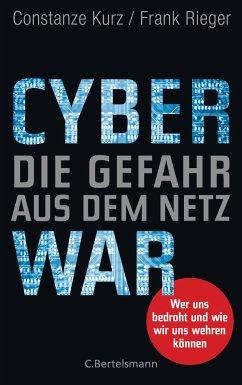 Cyberwar - Die Gefahr aus dem Netz - Kurz, Constanze; Rieger, Frank