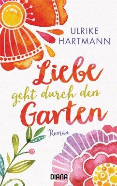 Liebe geht durch den Garten - Hartmann, Ulrike