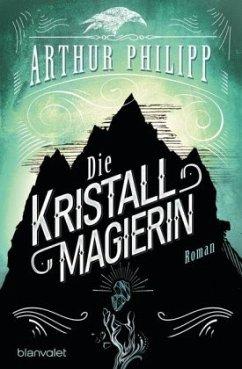 Die Kristallmagierin / Der graue Orden Bd.3 - Philipp, Arthur
