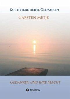 Kultiviere Deine Gedanken - Metje, Carsten