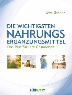 Die wichtigsten Nahrungsergänzungsmittel (eBook, ePUB) - Gröber, Uwe
