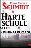 Sechs Kriminalromane - Harte Schule (eBook, ePUB)