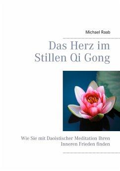 Das Herz im Stillen Qi Gong (eBook, ePUB)