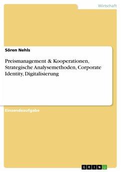 Preismanagement & Kooperationen, Strategische Analysemethoden, Corporate Identity, Digitalisierung (eBook, PDF)