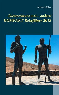 Fuerteventura mal ... anders! Kompakt Reiseführer 2018 - Müller, Andrea