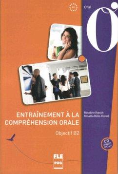 Entraînement à la compréhension orale. Objectif B2 / Buch mit Audio-CD - Roesch, Roselyne; Rolle-Harold, Rosalba
