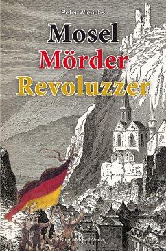 Mosel Mörder Revoluzzer - Wierichs, Peter