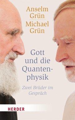 Gott und die Quantenphysik - Grün, Anselm; Grün, Michael