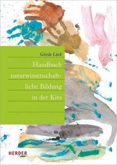 Handbuch naturwissenschaftliche Bildung in der Kita - Lück, Gisela