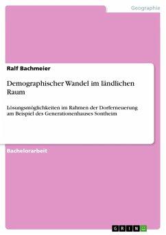 Demographischer Wandel im ländlichen Raum - Bachmeier, Ralf