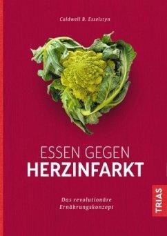 Essen gegen Herzinfarkt - Esselstyn, Caldwell B.