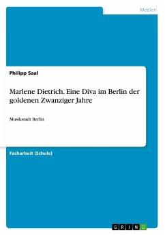 Marlene Dietrich. Eine Diva im Berlin der goldenen Zwanziger Jahre - Saal, Philipp