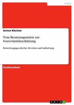 Vom Besatzungsstatut zur Souveränitätserklärung - Kleister, Anton