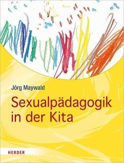 Sexualpädagogik in der Kita - Maywald, Jörg