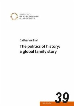 The politics of history: a global family story - Hall, Catherine