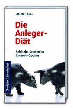 Die Anleger-Diät: Schlanke Strategien für mehr Gewinn - Tremel, Stefan