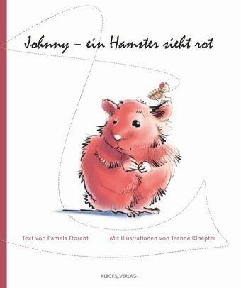 Johnny - ein Hamster sieht rot - Dorant, Pamela; Kloepfer, Jeanne