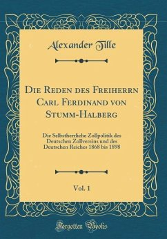 Die Reden des Freiherrn Carl Ferdinand von Stumm-Halberg, Vol. 1 - Tille, Alexander
