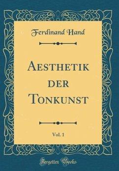 Aesthetik der Tonkunst, Vol. 1 (Classic Reprint) - Hand, Ferdinand