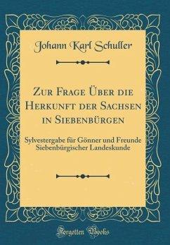 Zur Frage Über die Herkunft der Sachsen in Siebenbürgen - Schuller, Johann Karl