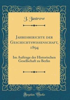 Jahresberichte der Geschichtswissenschaft, 1894 - Jastrow, J.