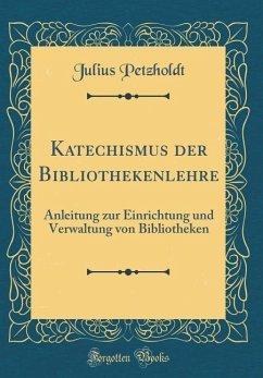 Katechismus der Bibliothekenlehre - Petzholdt, Julius