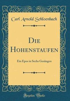 Die Hohenstaufen - Schloenbach, Carl Arnold