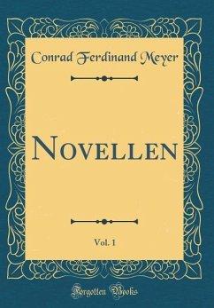 Novellen, Vol. 1 (Classic Reprint) - Meyer, Conrad Ferdinand