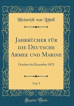 Jahrbücher für die Deutsche Armee und Marine, Vol. 5 - Löbell, Heinrich von