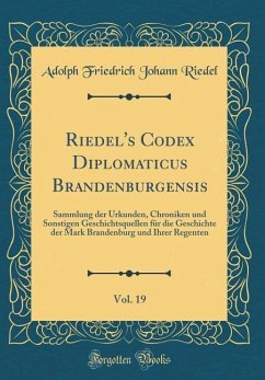 Riedel's Codex Diplomaticus Brandenburgensis, Vol. 19 - Riedel, Adolph Friedrich Johann