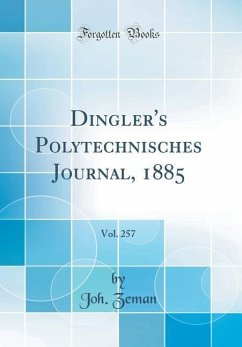 Dingler's Polytechnisches Journal, 1885, Vol. 257 (Classic Reprint) - Zeman, Joh.