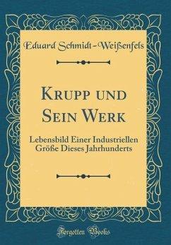 Krupp und Sein Werk - Schmidt-Weißenfels, Eduard