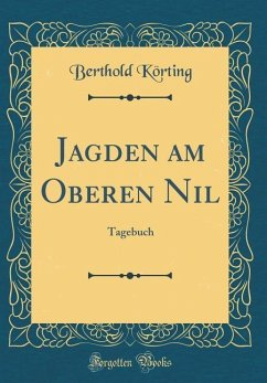 Jagden am Oberen Nil - Körting, Berthold