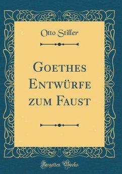 Goethes Entwürfe zum Faust (Classic Reprint) - Stiller, Otto