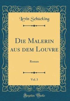 Die Malerin aus dem Louvre, Vol. 3 - Schücking, Levin