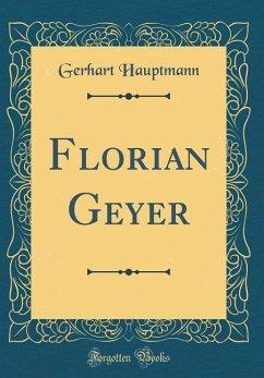 Florian Geyer (Classic Reprint) - Hauptmann, Gerhart