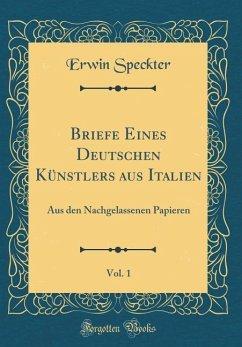 Briefe Eines Deutschen Künstlers aus Italien, Vol. 1 - Speckter, Erwin