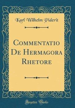 Commentatio De Hermagora Rhetore (Classic Reprint) - Piderit, Karl Wilhelm
