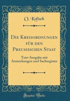 Die Kreisordnungen für den Preußischen Staat - Kolisch, O.
