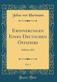 Erinnerungen Eines Deutschen Offiziers, Vol. 1 - Hartmann, Julius Von