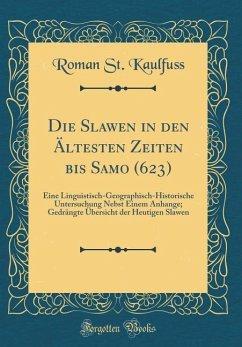 Die Slawen in den Ältesten Zeiten bis Samo (623) - Kaulfuss, Roman St.
