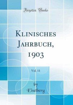 Klinisches Jahrbuch, 1903, Vol. 11 (Classic Reprint) - Eiselberg, Eiselberg