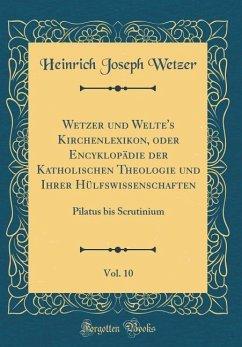 Wetzer und Welte's Kirchenlexikon, oder Encyklopädie der Katholischen Theologie und Ihrer Hülfswissenschaften, Vol. 10 - Wetzer, Heinrich Joseph