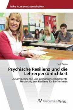 Psychische Resilienz und die Lehrerpersönlichkeit - Pavlon, Frank