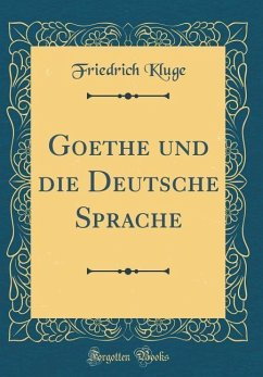 Goethe und die Deutsche Sprache (Classic Reprint) - Kluge, Friedrich
