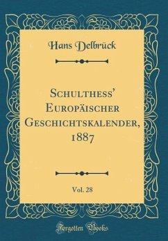 Schulthess' Europäischer Geschichtskalender, 1887, Vol. 28 (Classic Reprint) - Delbrück, Hans